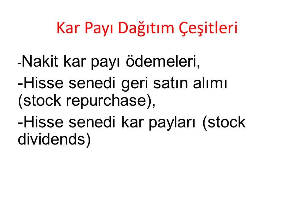 Kar Payı Dağıtım Çeşitleri - Nakit kar payı ödemeleri, -Hisse senedi geri satın alımı (stock repurchase), -Hisse senedi kar payları (stock dividends)