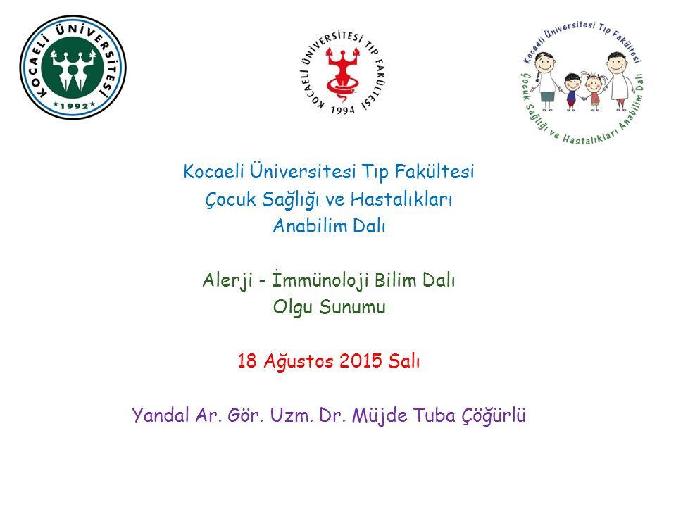 Kocaeli Üniversitesi Tıp Fakültesi Çocuk Sağlığı ve Hastalıkları Anabilim Dalı Alerji-İmmünoloji Bilim Dalı Olgu Sunumu 18.08.2015 Uzm.