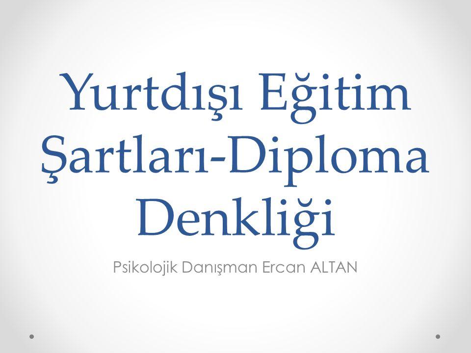 Yurtdışı Eğitim Şartları-Diploma Denkliği Psikolojik Danışman Ercan ALTAN