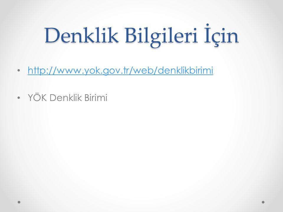 Denklik Bilgileri İçin http://www.yok.gov.tr/web/denklikbirimi YÖK Denklik Birimi