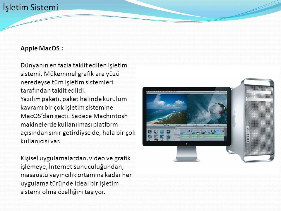 İşletim Sistemi Apple MacOS : Dünyanın en fazla taklit edilen işletim sistemi. Mükemmel grafik ara yüzü neredeyse tüm işletim sistemleri tarafından ta