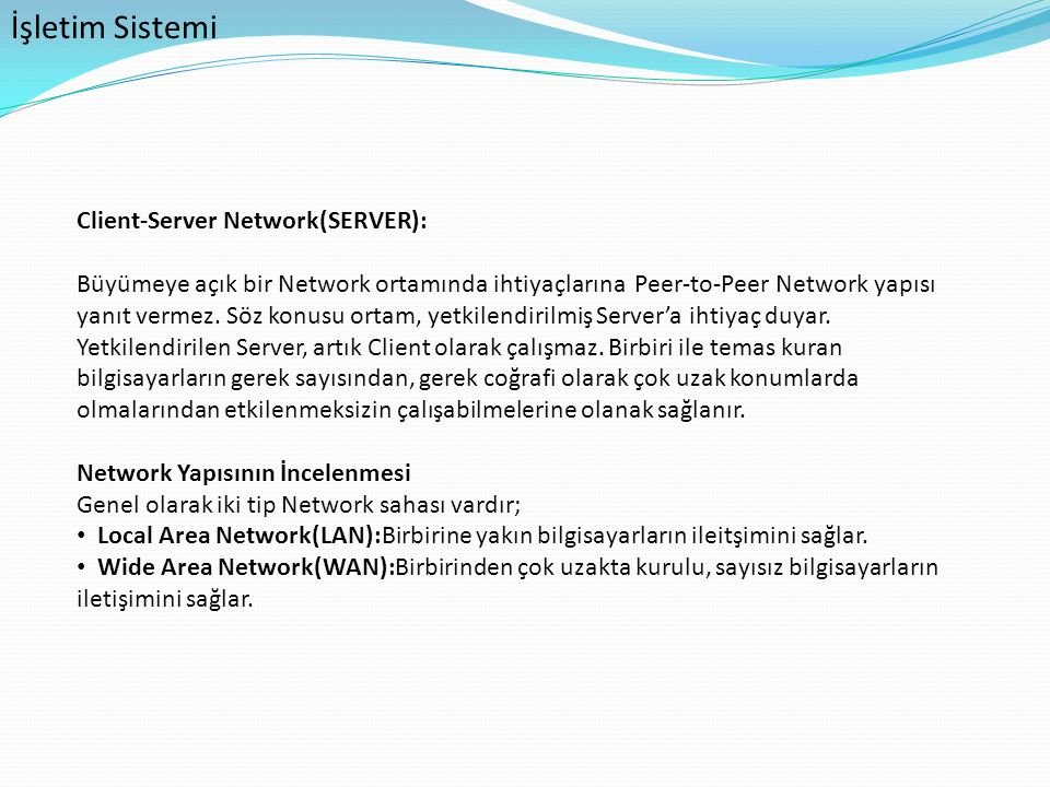 İşletim Sistemi Client-Server Network(SERVER): Büyümeye açık bir Network ortamında ihtiyaçlarına Peer-to-Peer Network yapısı yanıt vermez. Söz konusu