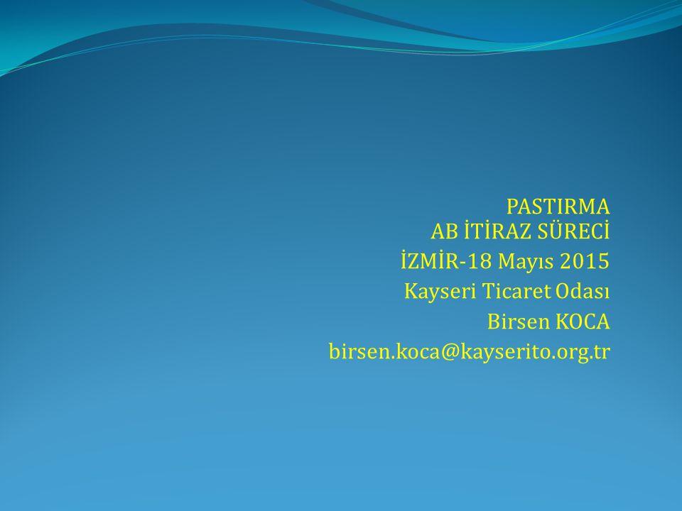 PASTIRMA AB İTİRAZ SÜRECİ İZMİR-18 Mayıs 2015 Kayseri Ticaret Odası Birsen KOCA birsen.koca@kayserito.org.tr