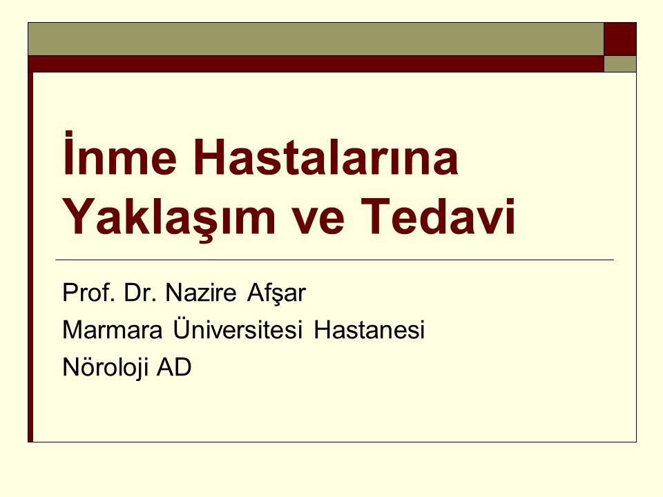 İnme Hastalarına Yaklaşım ve Tedavi Prof. Dr. Nazire Afşar Marmara Üniversitesi Hastanesi Nöroloji AD
