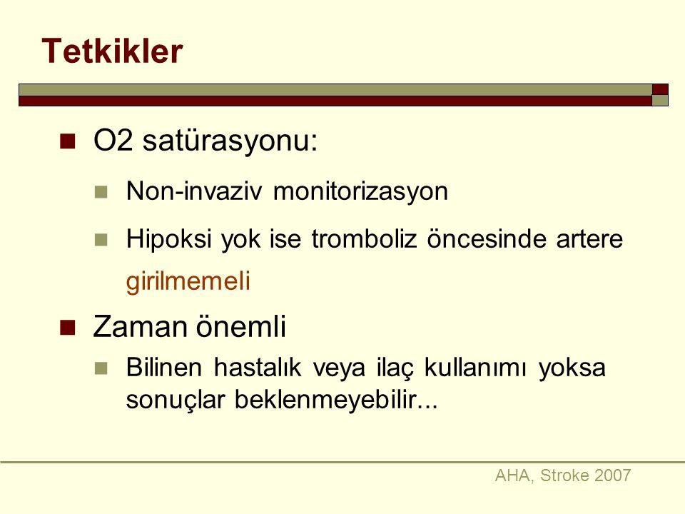 Tetkikler O2 satürasyonu: Non-invaziv monitorizasyon Hipoksi yok ise tromboliz öncesinde artere girilmemeli Zaman önemli Bilinen hastalık veya ilaç ku