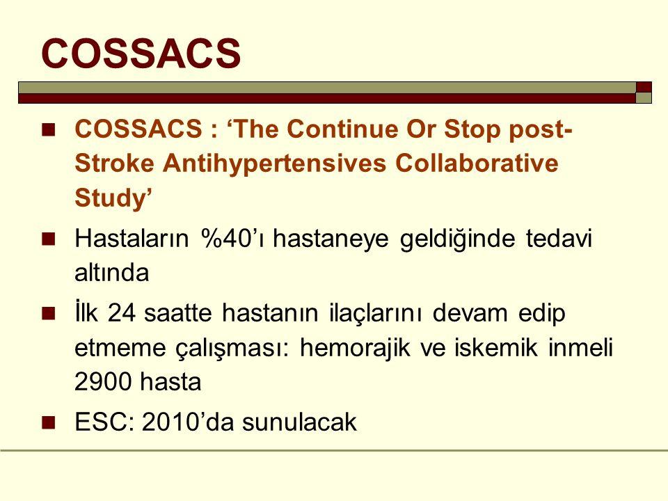 COSSACS COSSACS : 'The Continue Or Stop post- Stroke Antihypertensives Collaborative Study' Hastaların %40'ı hastaneye geldiğinde tedavi altında İlk 2