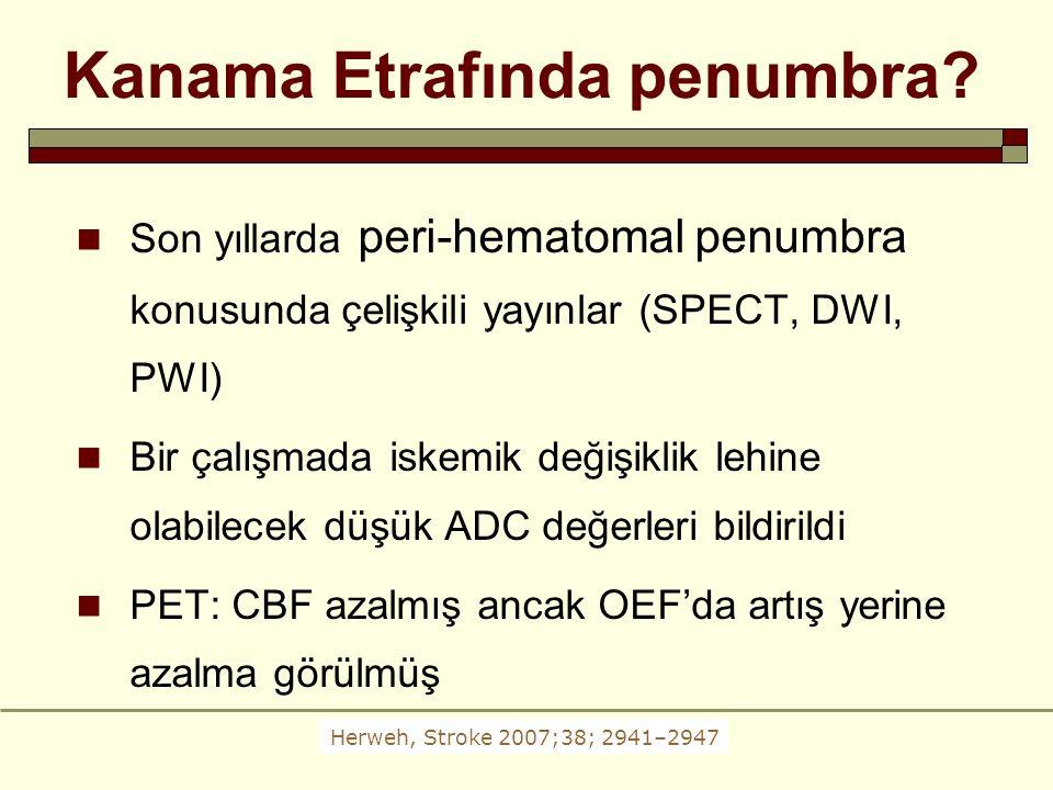 Kanama Etrafında penumbra? Son yıllarda peri-hematomal penumbra konusunda çelişkili yayınlar (SPECT, DWI, PWI) Bir çalışmada iskemik değişiklik lehine