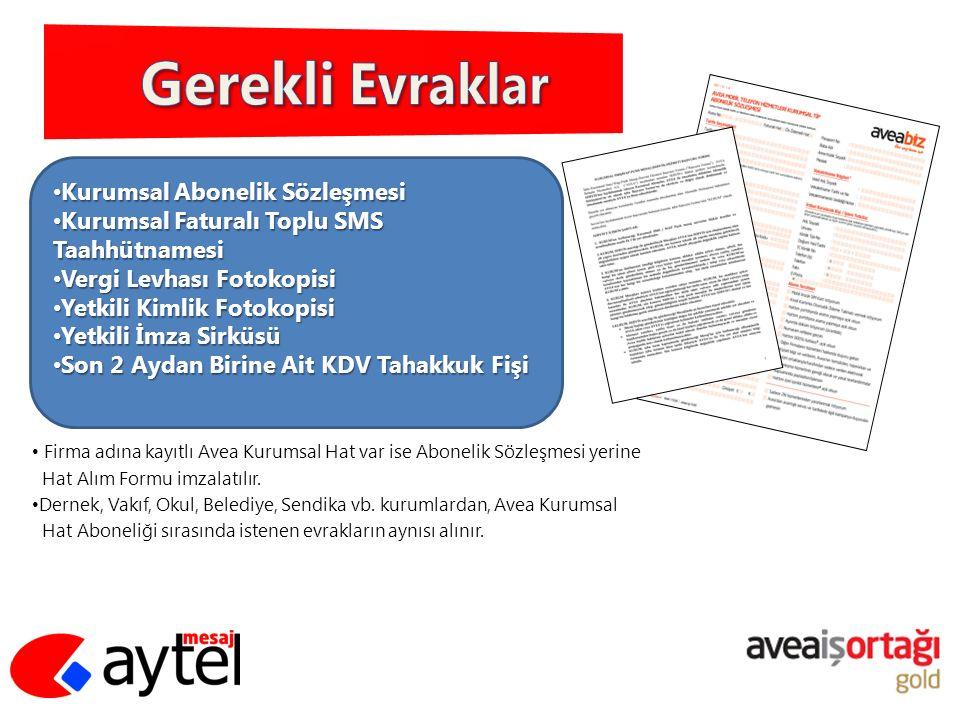 Firma adına kayıtlı Avea Kurumsal Hat var ise Abonelik Sözleşmesi yerine Hat Alım Formu imzalatılır. Dernek, Vakıf, Okul, Belediye, Sendika vb. kuruml