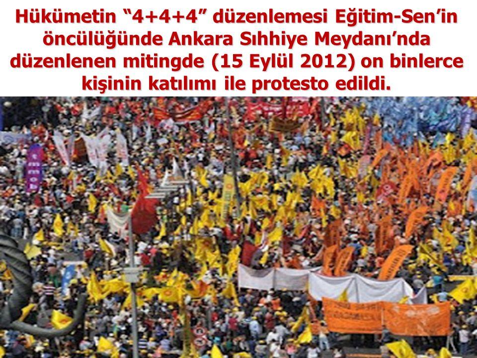 Hükümetin 4+4+4 düzenlemesi Eğitim-Sen'in öncülüğünde Ankara Sıhhiye Meydanı'nda düzenlenen mitingde (15 Eylül 2012) on binlerce kişinin katılımı ile protesto edildi.