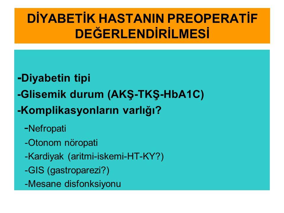 DİYABETİK HASTANIN PREOPERATİF DEĞERLENDİRİLMESİ - Diyabetin tipi -Glisemik durum (AKŞ-TKŞ-HbA1C) -Komplikasyonların varlığı.