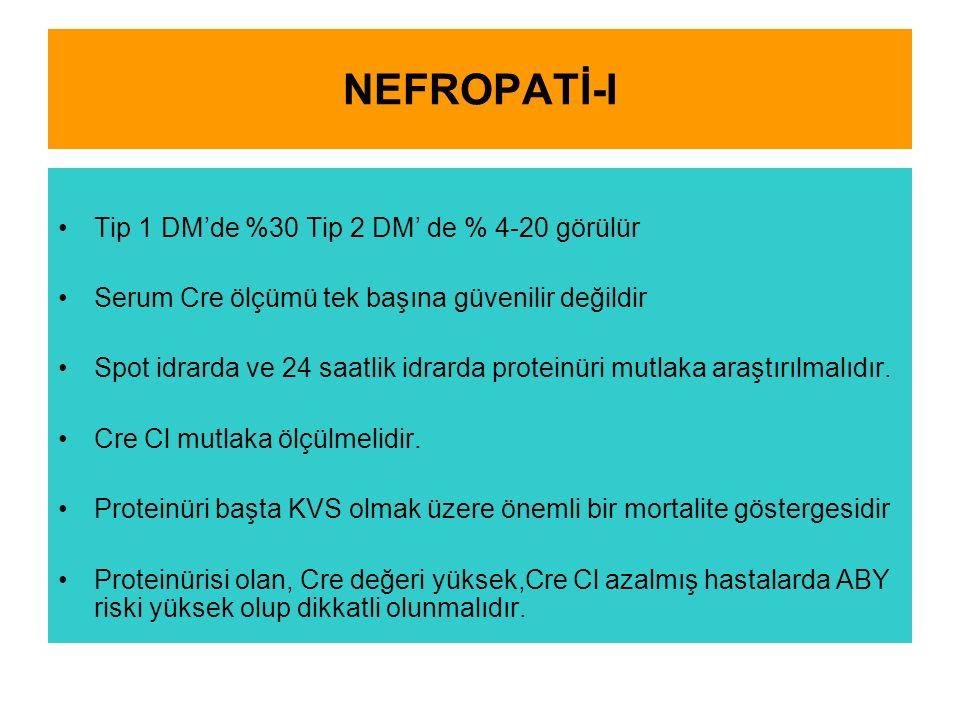 NEFROPATİ-I Tip 1 DM'de %30 Tip 2 DM' de % 4-20 görülür Serum Cre ölçümü tek başına güvenilir değildir Spot idrarda ve 24 saatlik idrarda proteinüri mutlaka araştırılmalıdır.