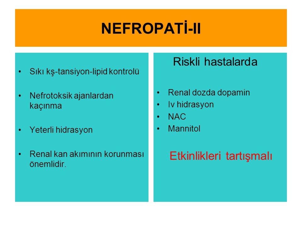 NEFROPATİ-II Sıkı kş-tansiyon-lipid kontrolü Nefrotoksik ajanlardan kaçınma Yeterli hidrasyon Renal kan akımının korunması önemlidir. Riskli hastalard