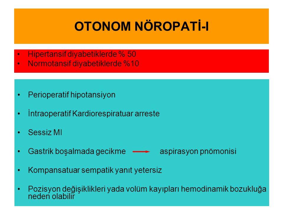 OTONOM NÖROPATİ-I Hipertansif diyabetiklerde % 50 Normotansif diyabetiklerde %10 Perioperatif hipotansiyon İntraoperatif Kardiorespiratuar arreste Ses