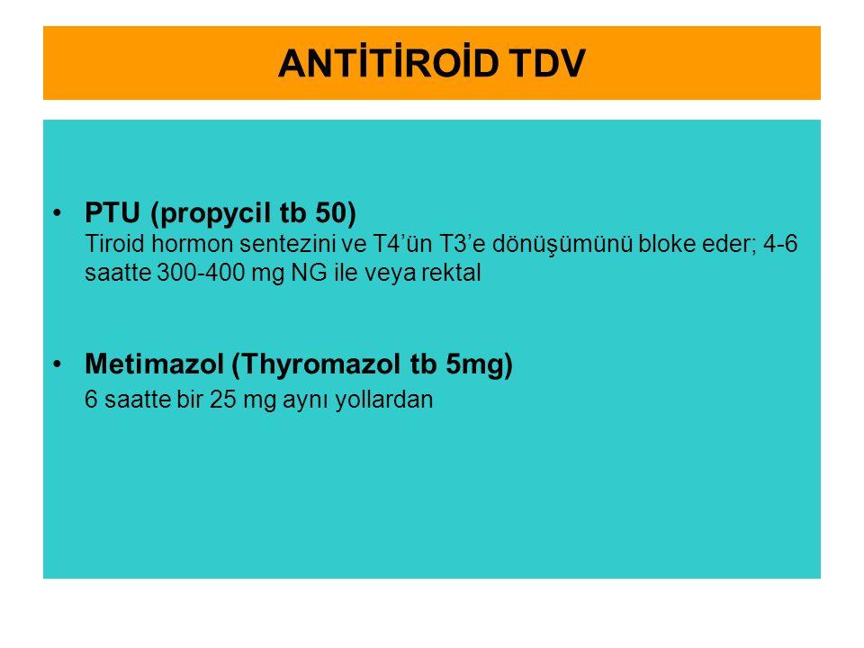 ANTİTİROİD TDV PTU (propycil tb 50) Tiroid hormon sentezini ve T4'ün T3'e dönüşümünü bloke eder; 4-6 saatte 300-400 mg NG ile veya rektal Metimazol (Thyromazol tb 5mg) 6 saatte bir 25 mg aynı yollardan