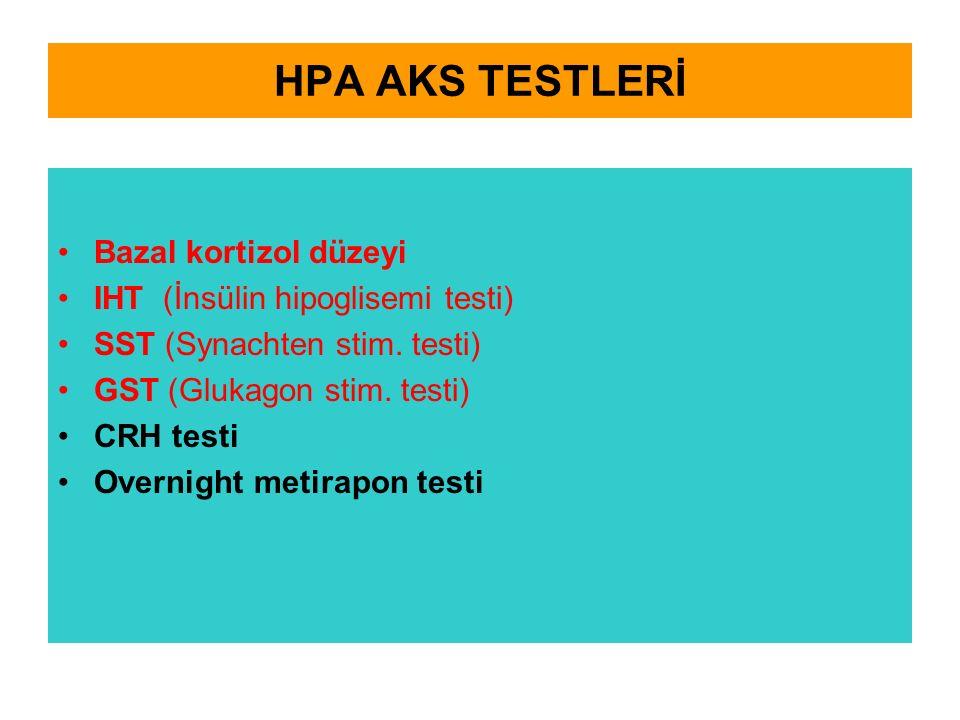HPA AKS TESTLERİ Bazal kortizol düzeyi IHT (İnsülin hipoglisemi testi) SST (Synachten stim. testi) GST (Glukagon stim. testi) CRH testi Overnight meti