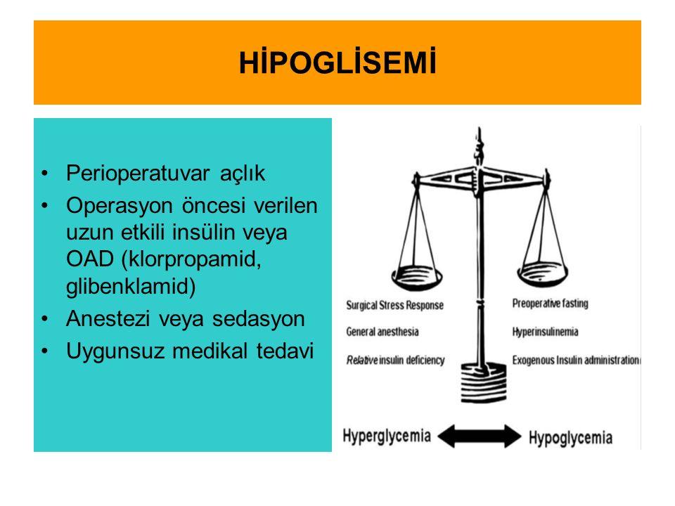 HİPOGLİSEMİ Perioperatuvar açlık Operasyon öncesi verilen uzun etkili insülin veya OAD (klorpropamid, glibenklamid) Anestezi veya sedasyon Uygunsuz medikal tedavi