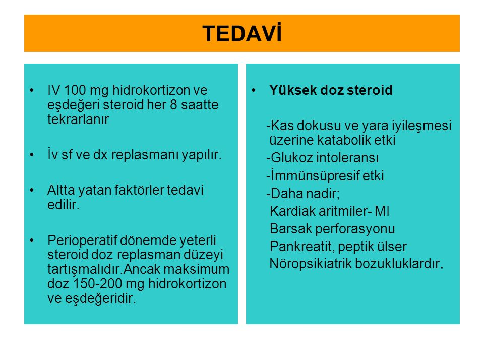 TEDAVİ IV 100 mg hidrokortizon ve eşdeğeri steroid her 8 saatte tekrarlanır İv sf ve dx replasmanı yapılır.