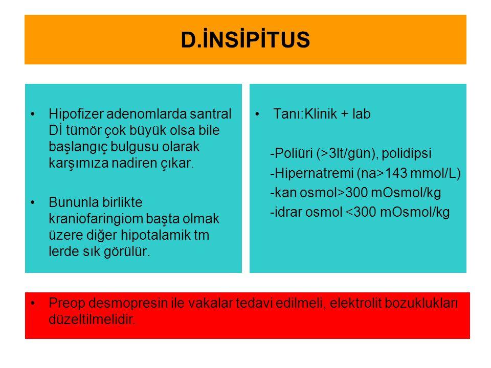 D.İNSİPİTUS Hipofizer adenomlarda santral Dİ tümör çok büyük olsa bile başlangıç bulgusu olarak karşımıza nadiren çıkar. Bununla birlikte kraniofaring