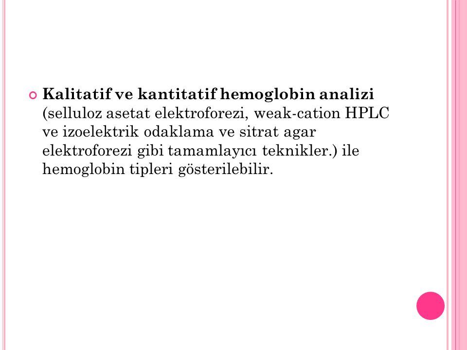 Kalitatif ve kantitatif hemoglobin analizi (selluloz asetat elektroforezi, weak-cation HPLC ve izoelektrik odaklama ve sitrat agar elektroforezi gibi