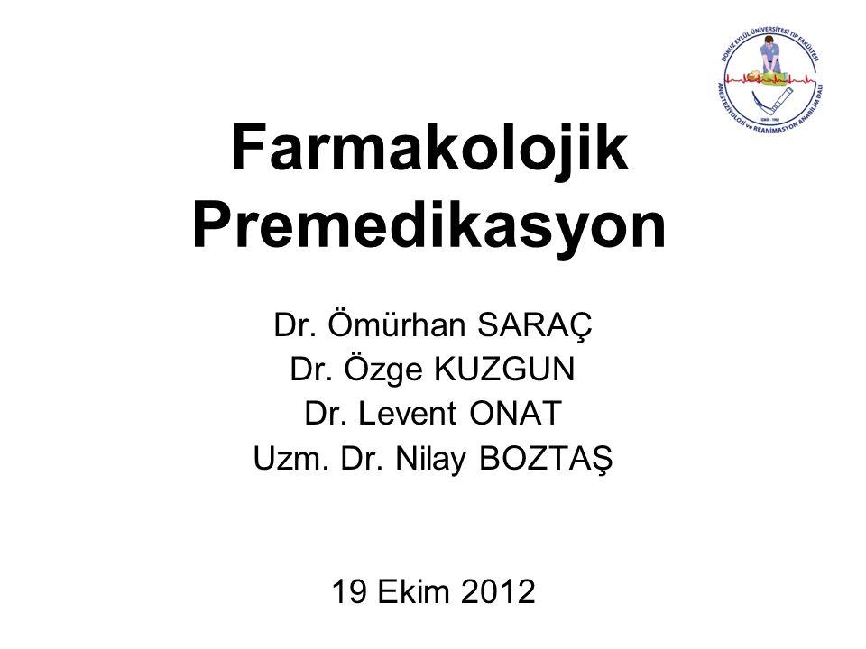 Farmakolojik Premedikasyon Dr. Ömürhan SARAÇ Dr. Özge KUZGUN Dr. Levent ONAT Uzm. Dr. Nilay BOZTAŞ 19 Ekim 2012