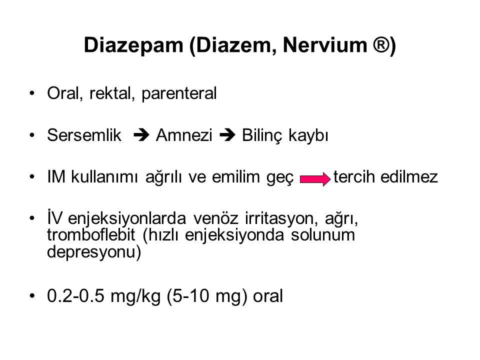 Diazepam (Diazem, Nervium ®) Oral, rektal, parenteral Sersemlik  Amnezi  Bilinç kaybı IM kullanımı ağrılı ve emilim geç tercih edilmez İV enjeksiyon