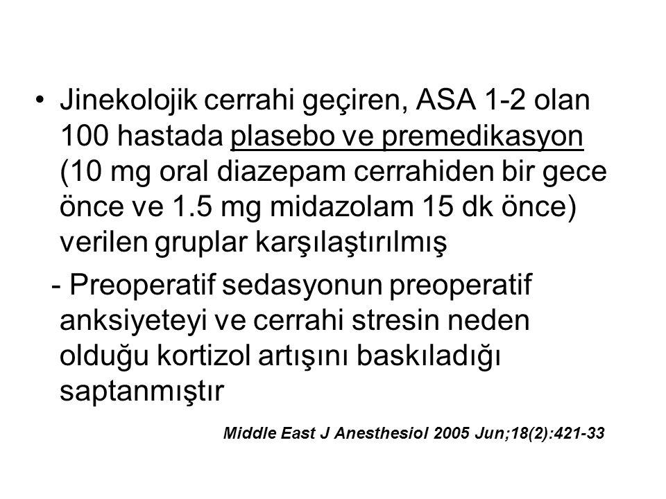 Middle East J Anesthesiol 2005 Jun;18(2):421-33 Jinekolojik cerrahi geçiren, ASA 1-2 olan 100 hastada plasebo ve premedikasyon (10 mg oral diazepam ce