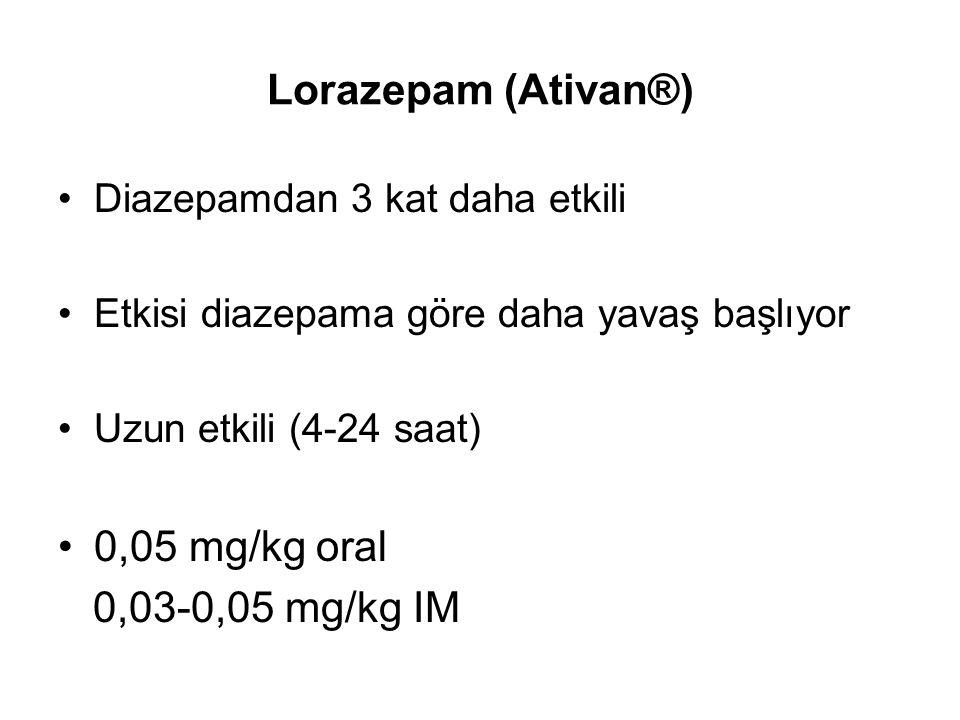 Lorazepam (Ativan®) Diazepamdan 3 kat daha etkili Etkisi diazepama göre daha yavaş başlıyor Uzun etkili (4-24 saat) 0,05 mg/kg oral 0,03-0,05 mg/kg IM
