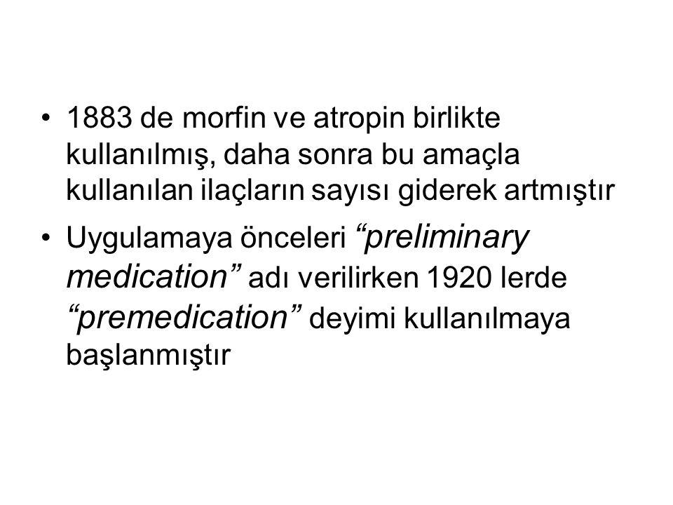 """1883 de morfin ve atropin birlikte kullanılmış, daha sonra bu amaçla kullanılan ilaçların sayısı giderek artmıştır Uygulamaya önceleri """"preliminary me"""