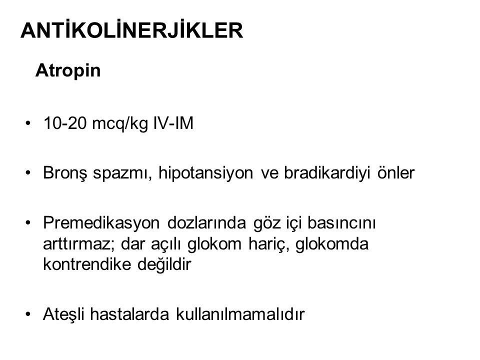 Atropin 10-20 mcq/kg IV-IM Bronş spazmı, hipotansiyon ve bradikardiyi önler Premedikasyon dozlarında göz içi basıncını arttırmaz; dar açılı glokom har