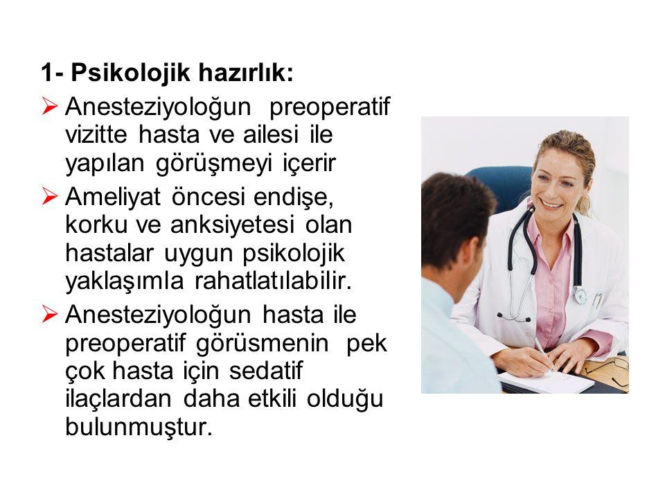 1- Psikolojik hazırlık:  Anesteziyoloğun preoperatif vizitte hasta ve ailesi ile yapılan görüşmeyi içerir  Ameliyat öncesi endişe, korku ve anksiyet