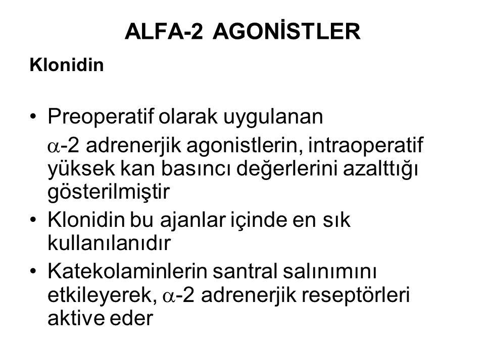 ALFA-2 AGONİSTLER Klonidin Preoperatif olarak uygulanan  -2 adrenerjik agonistlerin, intraoperatif yüksek kan basıncı değerlerini azalttığı gösterilm