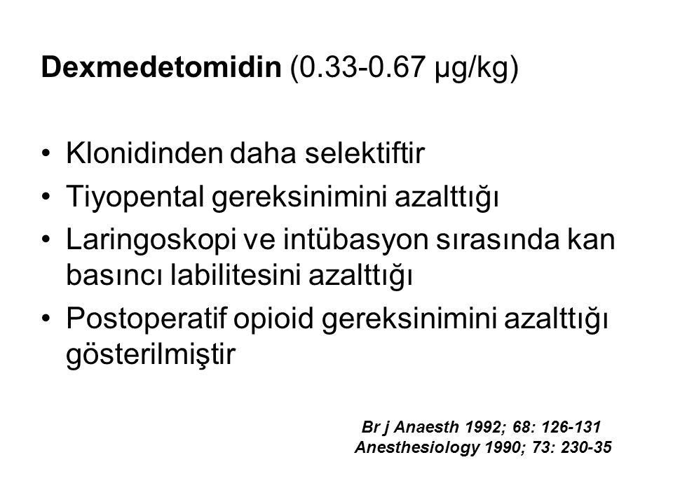 Dexmedetomidin (0.33-0.67 µg/kg) Klonidinden daha selektiftir Tiyopental gereksinimini azalttığı Laringoskopi ve intübasyon sırasında kan basıncı labi
