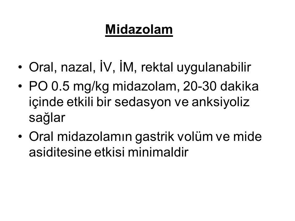 Midazolam Oral, nazal, İV, İM, rektal uygulanabilir PO 0.5 mg/kg midazolam, 20-30 dakika içinde etkili bir sedasyon ve anksiyoliz sağlar Oral midazola