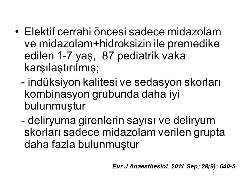 Elektif cerrahi öncesi sadece midazolam ve midazolam+hidroksizin ile premedike edilen 1-7 yaş, 87 pediatrik vaka karşılaştırılmış; - indüksiyon kalite