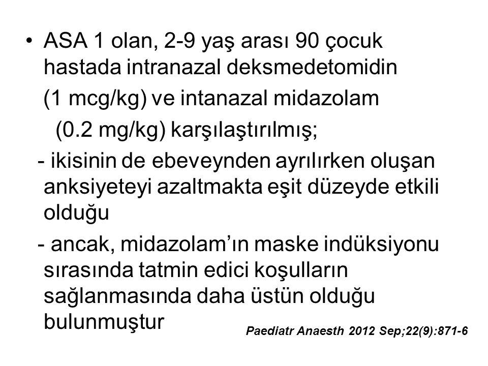 ASA 1 olan, 2-9 yaş arası 90 çocuk hastada intranazal deksmedetomidin (1 mcg/kg) ve intanazal midazolam (0.2 mg/kg) karşılaştırılmış; - ikisinin de eb