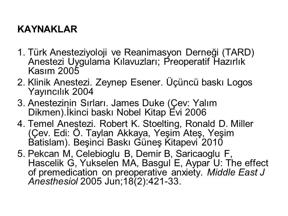 KAYNAKLAR 1. Türk Anesteziyoloji ve Reanimasyon Derneği (TARD) Anestezi Uygulama Kılavuzları; Preoperatif Hazırlık Kasım 2005 2. Klinik Anestezi. Zeyn
