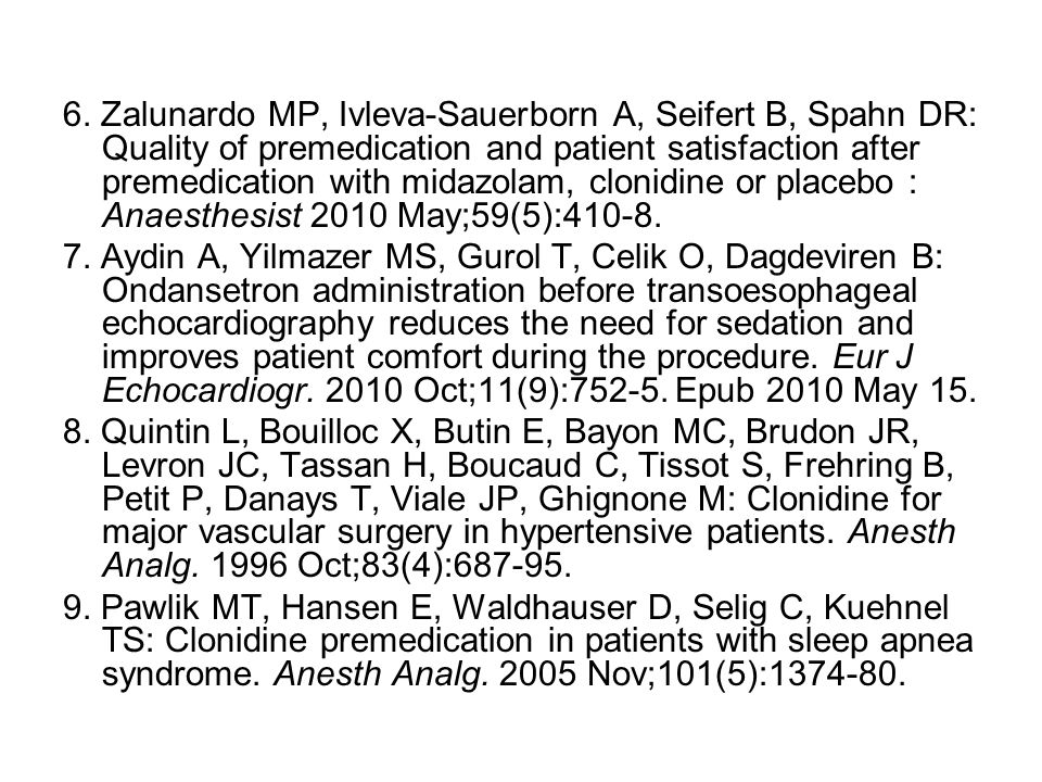 6. Zalunardo MP, Ivleva-Sauerborn A, Seifert B, Spahn DR: Quality of premedication and patient satisfaction after premedication with midazolam, clonid