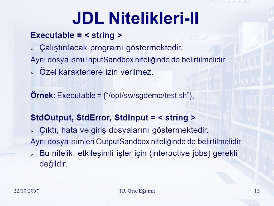 22/10/2007TR-Grid Eğitimi13 JDL Nitelikleri-II Executable =  Çalıştırılacak programı göstermektedir. Aynı dosya ismi InputSandbox niteliğinde de beli