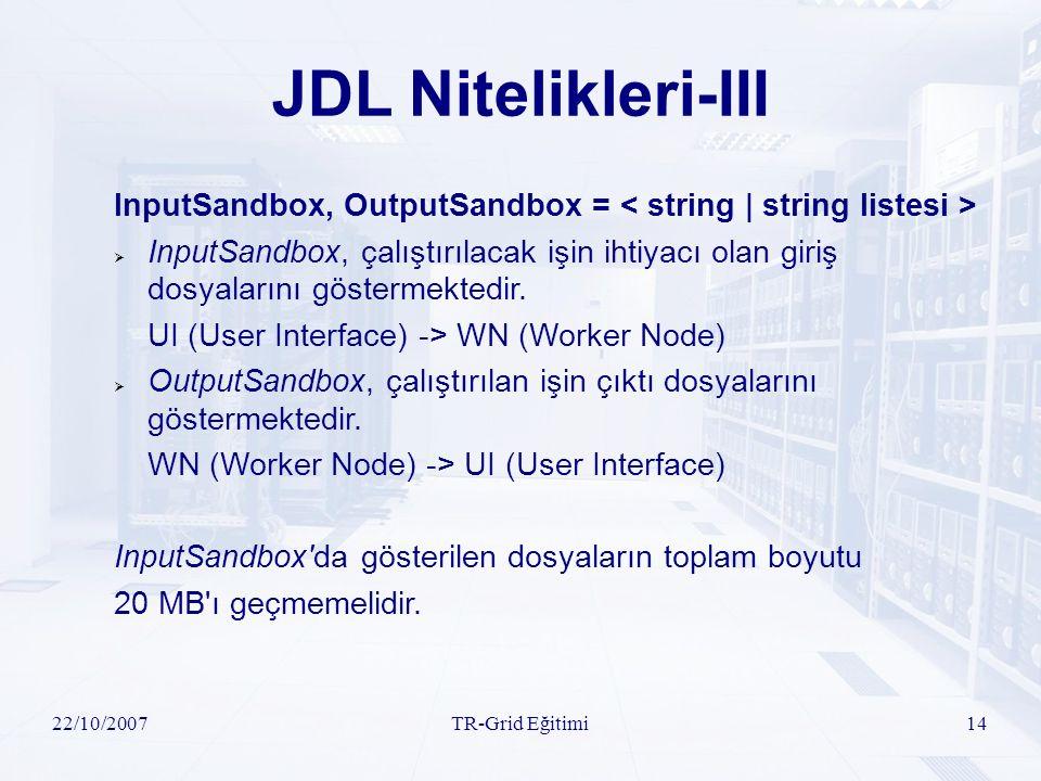 22/10/2007TR-Grid Eğitimi14 JDL Nitelikleri-III InputSandbox, OutputSandbox =  InputSandbox, çalıştırılacak işin ihtiyacı olan giriş dosyalarını göst