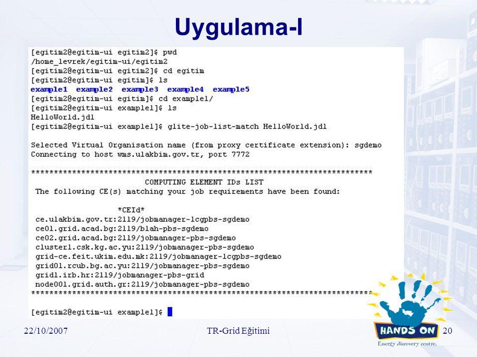22/10/2007TR-Grid Eğitimi20 Uygulama-I