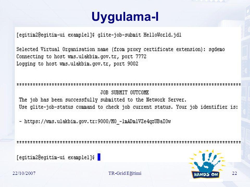 22/10/2007TR-Grid Eğitimi22 Uygulama-I