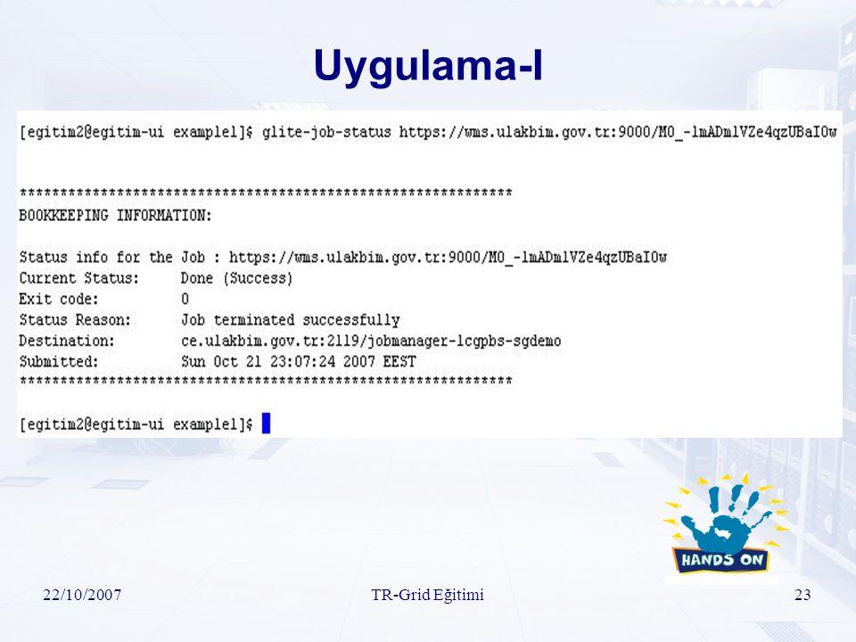 22/10/2007TR-Grid Eğitimi23 Uygulama-I