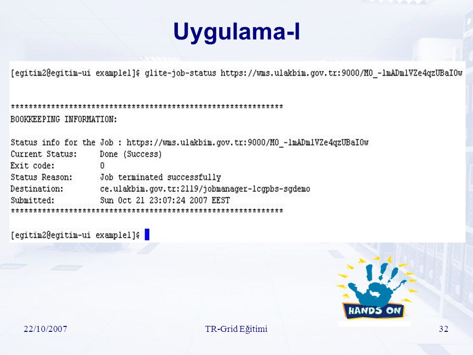 22/10/2007TR-Grid Eğitimi32 Uygulama-I