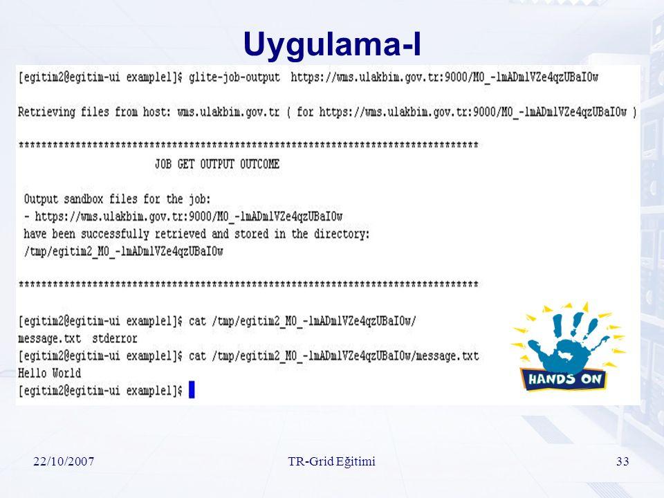 22/10/2007TR-Grid Eğitimi33 Uygulama-I