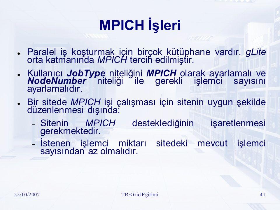 22/10/2007TR-Grid Eğitimi41 MPICH İşleri Paralel iş koşturmak için birçok kütüphane vardır. gLite orta katmanında MPICH tercih edilmiştir. Kullanıcı J