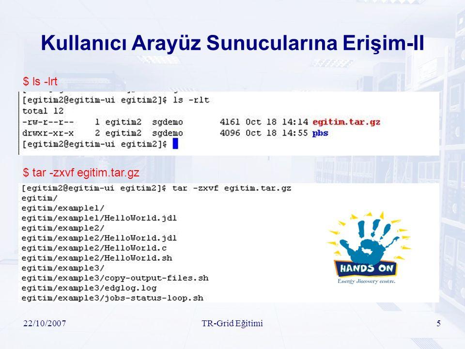 22/10/2007TR-Grid Eğitimi36 Uygulama-II  glite-job-submit -o id.txt HelloWorld.jdl  glite-job-status -i id.txt  glite-job-cancel -i id.txt  glite-job-submit -o id.txt HelloWorld.jdl  glite-job-status -i id.txt  glite-job-status –all  glite-job-output -i id.txt