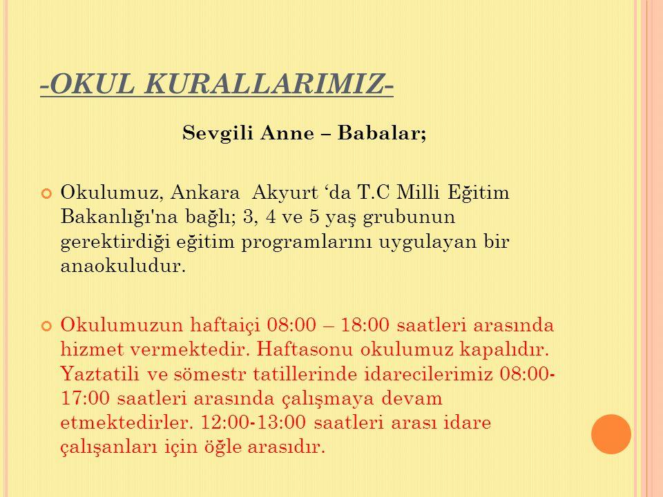 -OKUL KURALLARIMIZ - Sevgili Anne – Babalar; Okulumuz, Ankara Akyurt 'da T.C Milli Eğitim Bakanlığı'na bağlı; 3, 4 ve 5 yaş grubunun gerektirdiği eğit