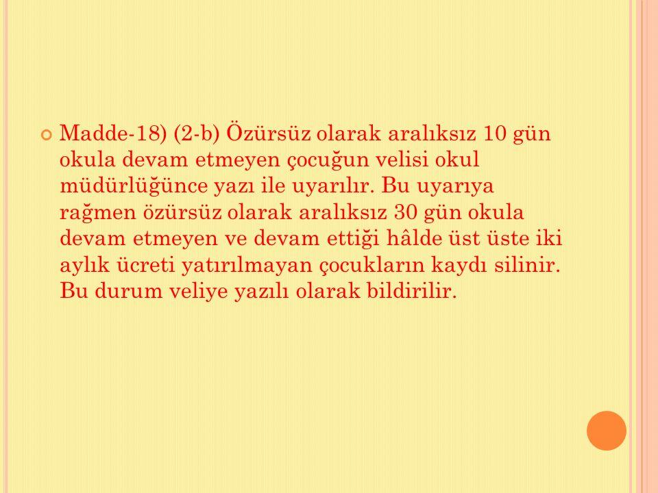 Madde-18) (2-b) Özürsüz olarak aralıksız 10 gün okula devam etmeyen çocuğun velisi okul müdürlüğünce yazı ile uyarılır. Bu uyarıya rağmen özürsüz olar