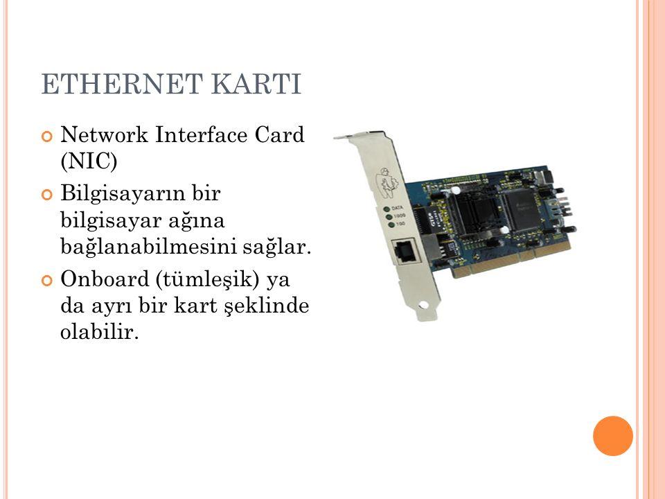 ETHERNET KARTI Network Interface Card (NIC) Bilgisayarın bir bilgisayar ağına bağlanabilmesini sağlar. Onboard (tümleşik) ya da ayrı bir kart şeklinde