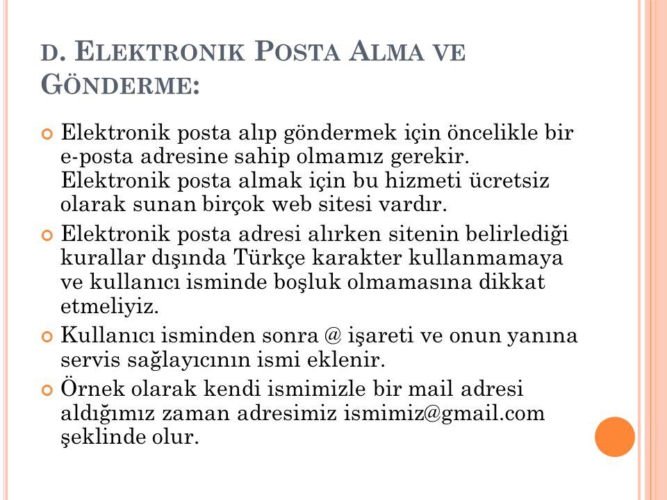 D. E LEKTRONIK P OSTA A LMA VE G ÖNDERME : Elektronik posta alıp göndermek için öncelikle bir e-posta adresine sahip olmamız gerekir. Elektronik posta